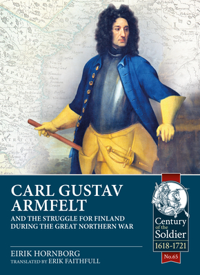 Carl Gustav Armfelt and the Struggle for Finland During the Great Northern War (Century of the Soldier) Cover Image