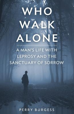 Who Walk Alone: A Man's Life with Leprosy and the Sanctuary of Sorrow Cover Image