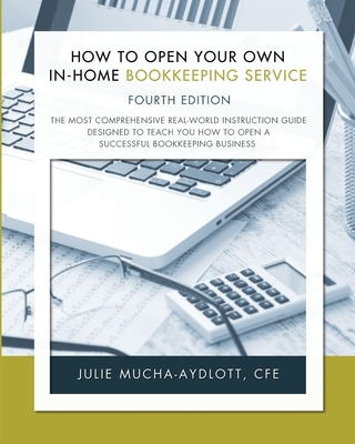 How to Open Your Own In-Home Bookkeeping Service 4th Edition Cover Image