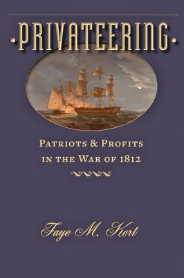 Privateering: Patriots and Profits in the War of 1812 (Johns Hopkins Books on the War of 1812) Cover Image