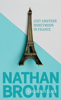 Just Another Honeymoon in France: A Vagabond at Large Cover Image