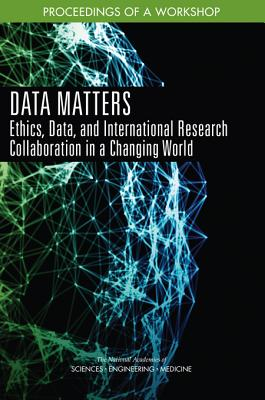 Data Matters: Ethics, Data, and International Research Collaboration in a Changing World: Proceedings of a Workshop Cover Image
