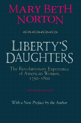 Liberty's Daughters: The Revolutionary Experience of American Women, 1750-1800 Cover Image