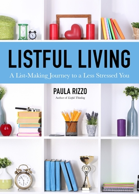 Listful Living: A List-Making Journey to a Less Stressed You (Gift for Stressed Working Women and Fans of Listful Thinking) Cover Image