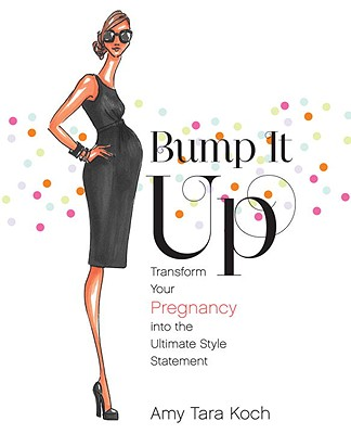 Bump It Up: Transform Your Pregnancy Into the Ultimate Style Statement Cover Image