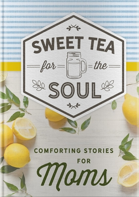 Sweet Tea for the Soul: Comforting Stories for Moms Cover Image