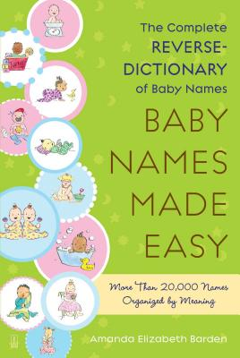 Baby Names Made Easy: The Complete Reverse-Dictionary of Baby Names Cover Image