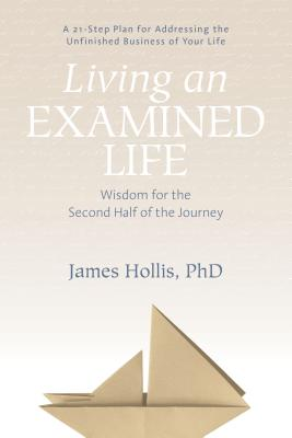 Living an Examined Life: Wisdom for the Second Half of the Journey Cover Image