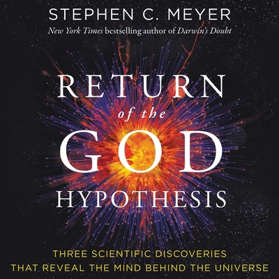 Return of the God Hypothesis Lib/E: Three Scientific Discoveries That Reveal the Mind Behind the Universe Cover Image