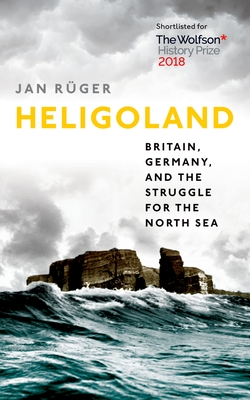 Heligoland: Britain, Germany, and the Struggle for the North Sea Cover Image