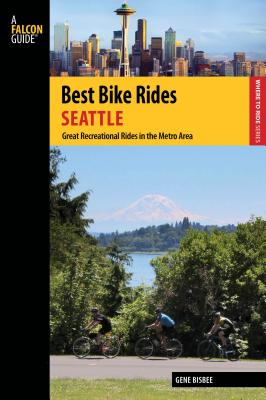 Best Bike Rides Seattle: Great Recreational Rides in the Metro Area (Falcon Guides Where to Ride) Cover Image