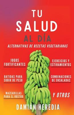 Tu Salud Al Diá: Alternativas de Recetas Vegetarianas Y Otros Cover Image