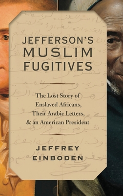 Jefferson's Muslim Fugitives: The Lost Story of Enslaved Africans, Their Arabic Letters, and an American President Cover Image