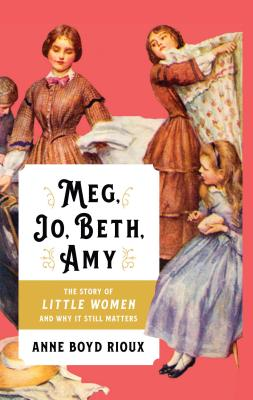 Meg, Jo, Beth, Amy: The Story of Little Women and Why It Still Matters Cover Image