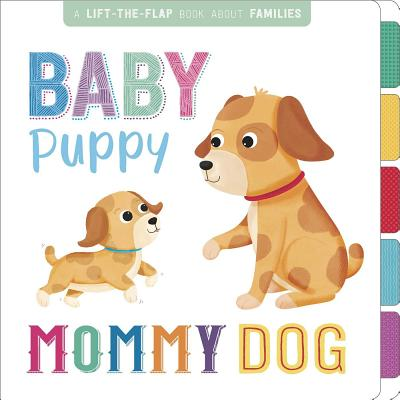 Baby Puppy, Mommy Dog: Interactive Lift-the-Flap Book Cover Image