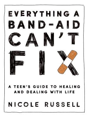 Everything a Band-Aid Can't Fix: A Teen's Guide to Healing and Dealing with Life Cover Image
