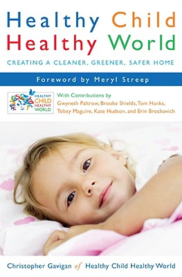 Healthy Child Healthy World: Creating a Cleaner, Greener, Safer Home Cover Image
