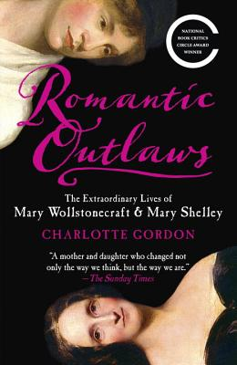 Romantic Outlaws: The Extraordinary Lives of Mary Wollstonecraft & Mary Shelley Cover Image
