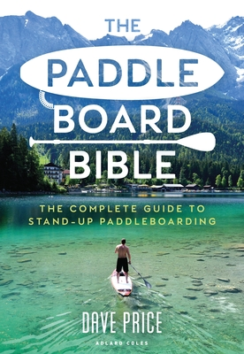 The Paddleboard Bible: The complete guide to stand-up paddleboarding Cover Image
