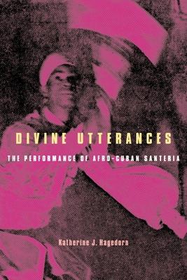 Divine Utterances: The Performance of Afro-Cuban Santeria Cover Image