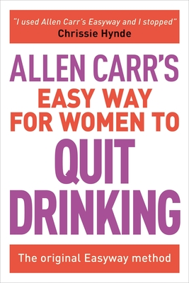 Allen Carr's Easy Way for Women to Quit Drinking: The Original Easyway Method (Allen Carr's Easyway #7) Cover Image