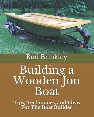 Building a Wooden Jon Boat: Tips, Techniques, and Ideas For The Boat Builder Cover Image