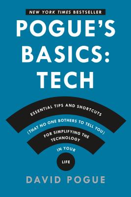 Pogue's Basics: Essential Tips and Shortcuts (That No One Bothers to Tell You) for Simplifying the Technology in Your Life Cover Image