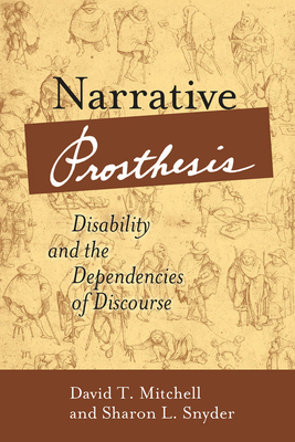 Narrative Prosthesis: Disability and the Dependencies of Discourse (Corporealities: Discourses Of Disability) Cover Image