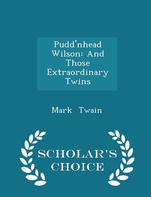 Pudd'nhead Wilson: And Those Extraordinary Twins - Scholar's Choice Edition Cover Image