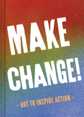 Make Change!: Art to Inspire Action (Inspirational Books for Women and Men, Empowerment Books, Books for Inspiration) Cover Image