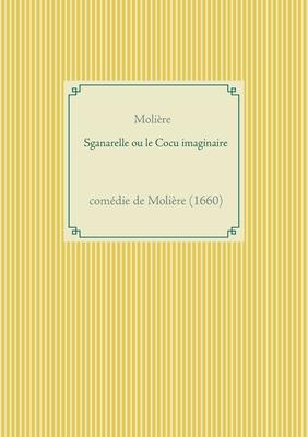 Sganarelle ou le Cocu imaginaire: comédie de Molière (1660) Cover Image