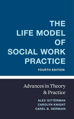 The Life Model of Social Work Practice: Advances in Theory and Practice Cover Image