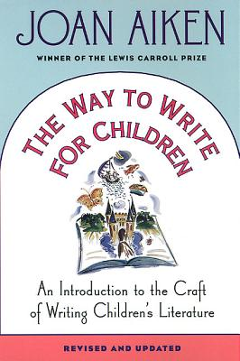 The Way to Write for Children: An Introduction to the Craft of Writing Children's Literature Cover Image