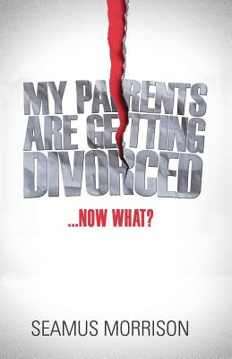 My Parents Are Getting Divorced...Now What? Cover Image