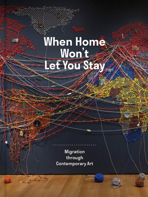 When Home Won't Let You Stay: Migration through Contemporary Art Cover Image