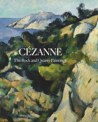 Cezanne: The Rock and Quarry Paintings Cover Image