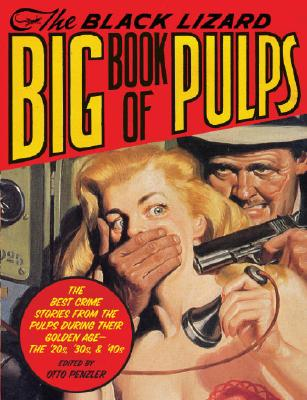 The Black Lizard Big Book of Pulps: The Best Crime Stories from the Pulps During Their Golden Age--The '20s, '30s & '40s Cover Image