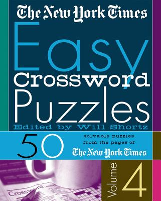 The New York Times Easy Crossword Puzzles Volume 4: 50 Solvable Puzzles from the Pages of The New York Times Cover Image