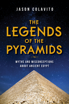 The Legends of the Pyramids: Myths and Misconceptions about Ancient Egypt Cover Image
