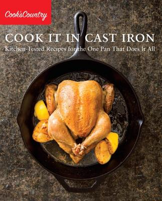 Cook It in Cast Iron: Kitchen-Tested Recipes for the One Pan That Does It All Cover Image