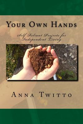 Your Own Hands: Self Reliant Projects for Independent Living Cover Image