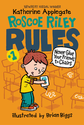 Roscoe Riley Rules #1: Never Glue Your Friends to Chairs Cover Image