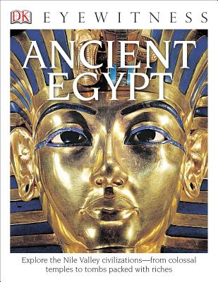 DK Eyewitness Books: Ancient Egypt: Explore the Nile Valley Civilizations from Colossal Temples Cover Image