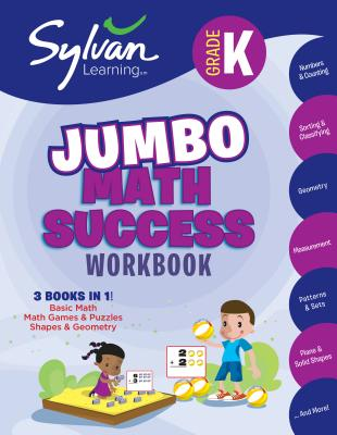 Kindergarten Jumbo Math Success Workbook: 3 Books in 1 --Basic Math, Math Games and Puzzles, Shapes and Geometry; Activities, Exercises, and Tips to Help You Catch Up, Keep Up, and Get Ahead (Sylvan Math Jumbo Workbooks) Cover Image