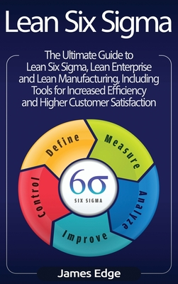 Lean Six Sigma: The Ultimate Guide to Lean Six Sigma, Lean Enterprise, and Lean Manufacturing, with Tools Included for Increased Effic Cover Image