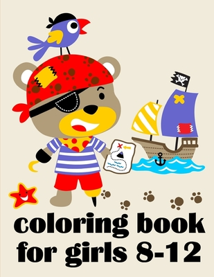 Coloring Book For Girls 8-12: The Coloring Pages, design for kids, Children, Boys, Girls and Adults Cover Image