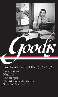 David Goodis: Five Noir Novels of the 1940s & 50s (LOA #225): Dark Passage / Nightfall / The Burglar / The Moon in the Gutter / Street of No  Return (Library of America Noir Collection #3) Cover Image