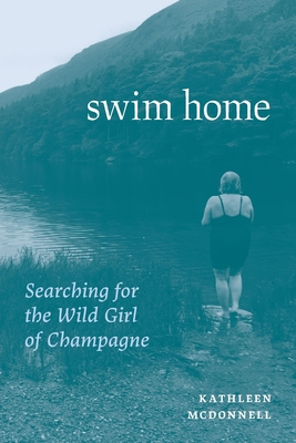 Swim Home: Searching for the Wild Girl of Champagne Cover Image