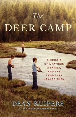 The Deer Camp: A Memoir of a Father, a Family, and the Land that Healed Them Cover Image