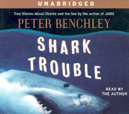 Shark Trouble: True Stories About Sharks and the Sea by the author of Jaws Cover Image